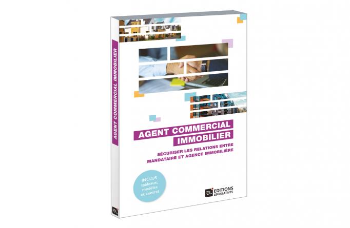 Agent commercial immobilier un ouvrage pour sécuriser les relations entre le mandataire et l'agence immobilière